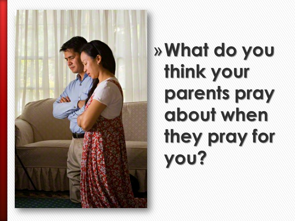What do you think your parents pray about when they pray for you