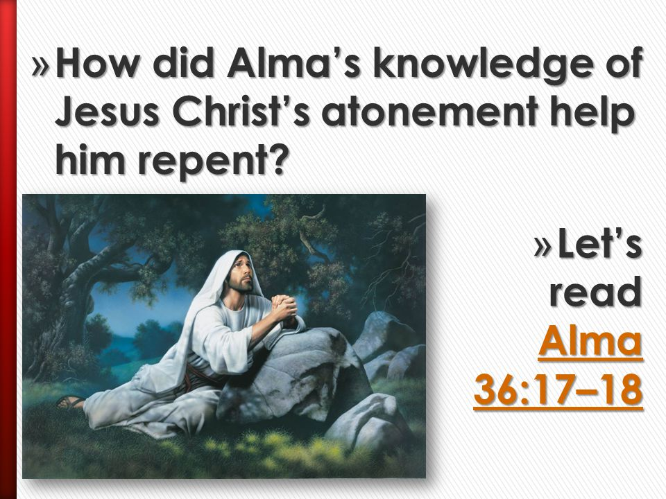 How did Alma's knowledge of Jesus Christ's atonement help him repent