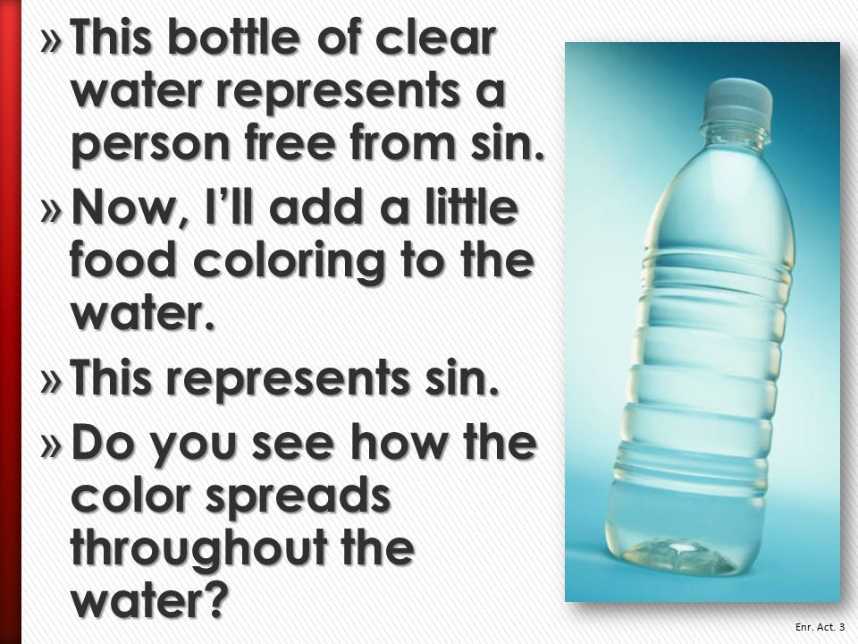This bottle of clear water represents a person free from sin.
