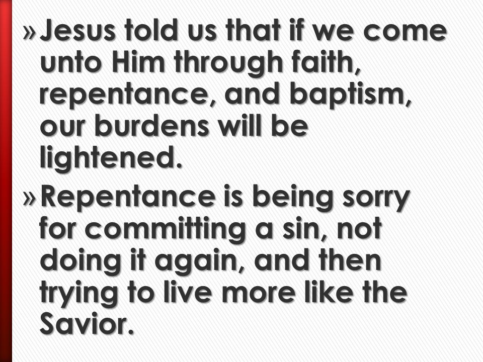 Jesus told us that if we come unto Him through faith, repentance, and baptism, our burdens will be lightened.