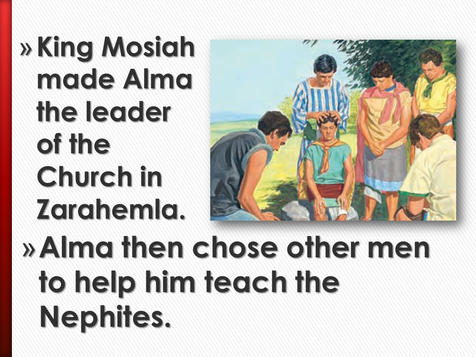 Alma then chose other men to help him teach the Nephites.