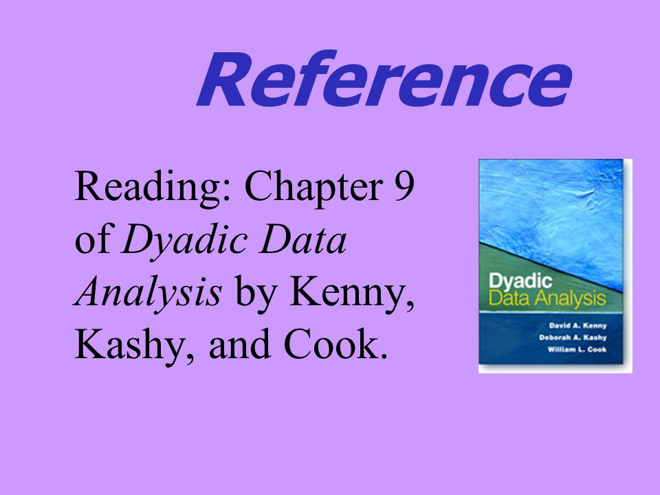 Reference Reading: Chapter 9 of Dyadic Data Analysis by Kenny, Kashy, and Cook.