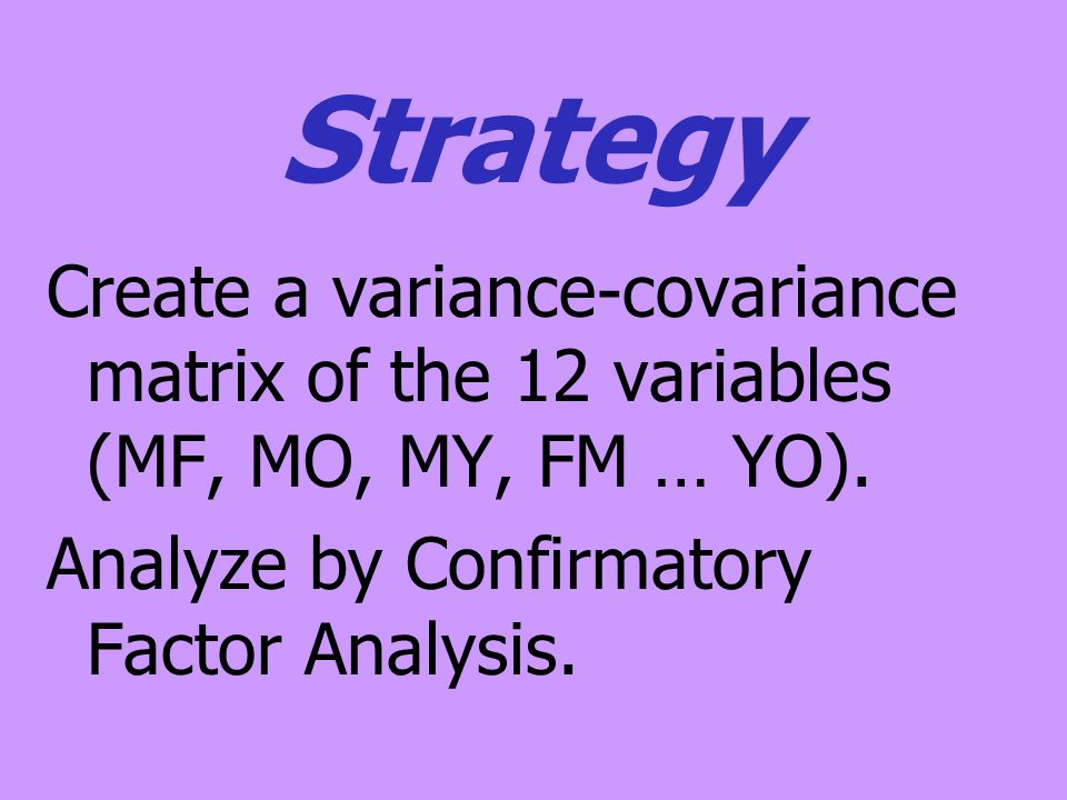 4/15/2017 Strategy. Create a variance-covariance matrix of the 12 variables (MF, MO, MY, FM … YO).