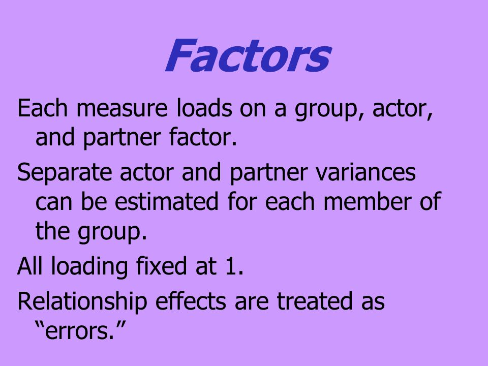 Factors Each measure loads on a group, actor, and partner factor.