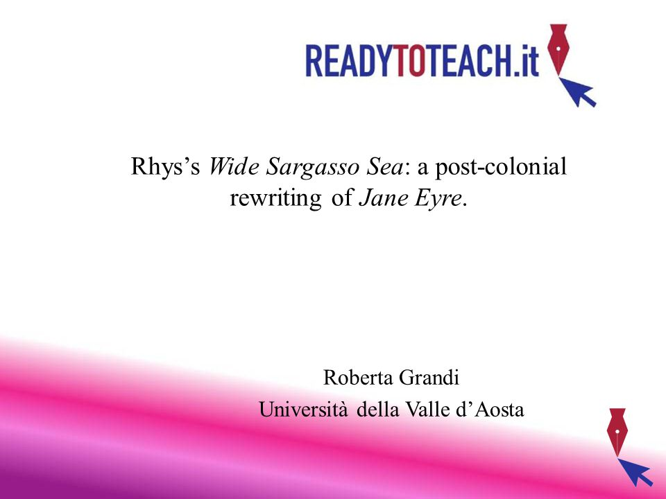 Rhys's Wide Sargasso Sea: a post-colonial rewriting of Jane Eyre.