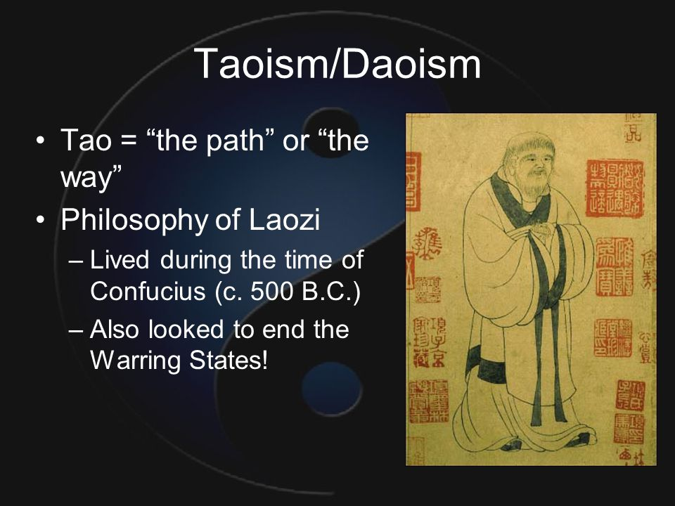 Taoism/Daoism Tao = the path or the way Philosophy of Laozi