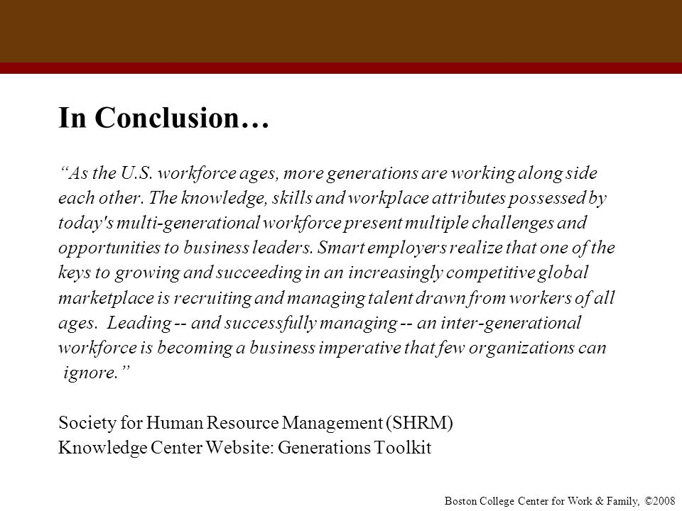 In Conclusion… As the U.S. workforce ages, more generations are working along side.