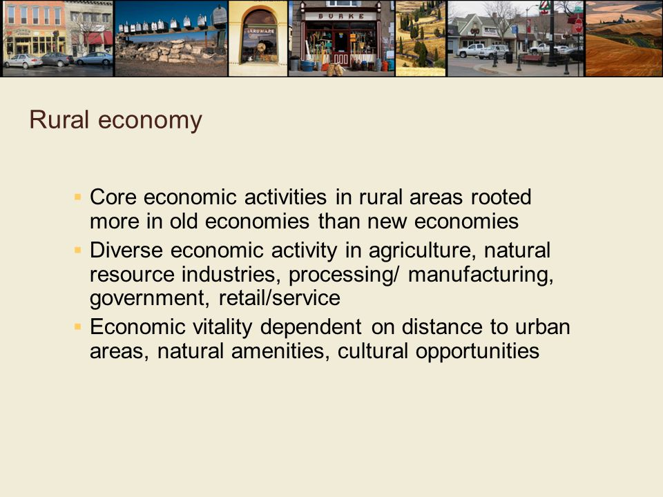 Rural economy Core economic activities in rural areas rooted more in old economies than new economies.