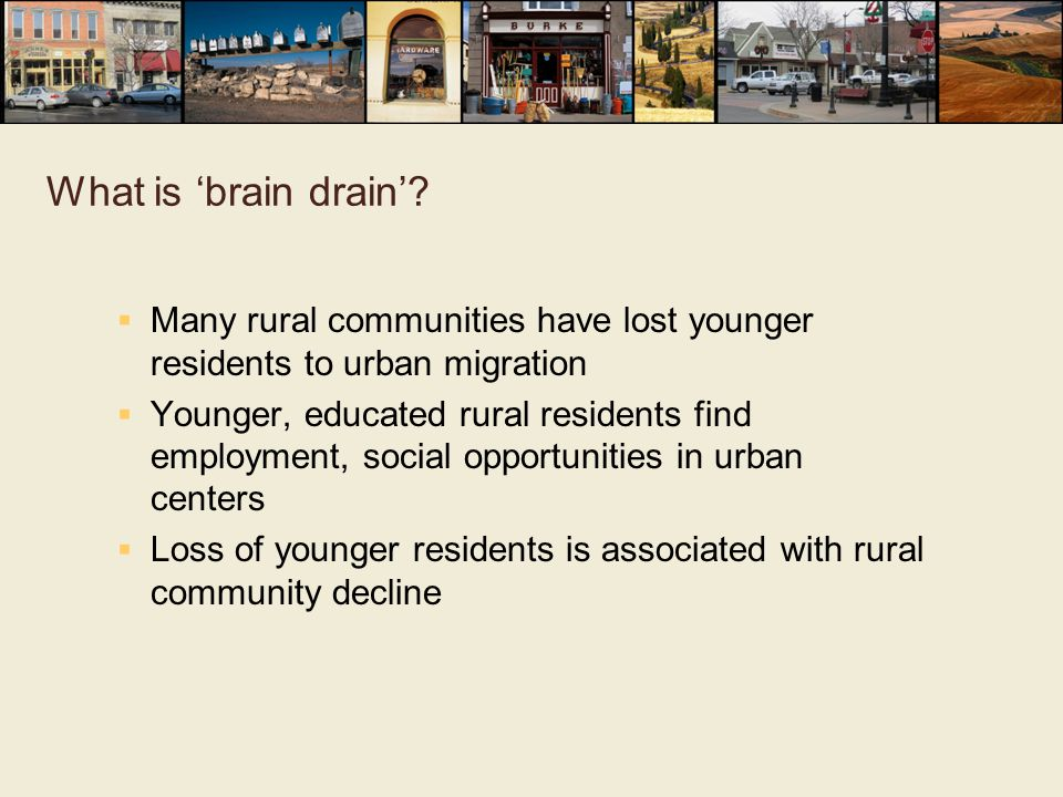 What is 'brain drain' Many rural communities have lost younger residents to urban migration.