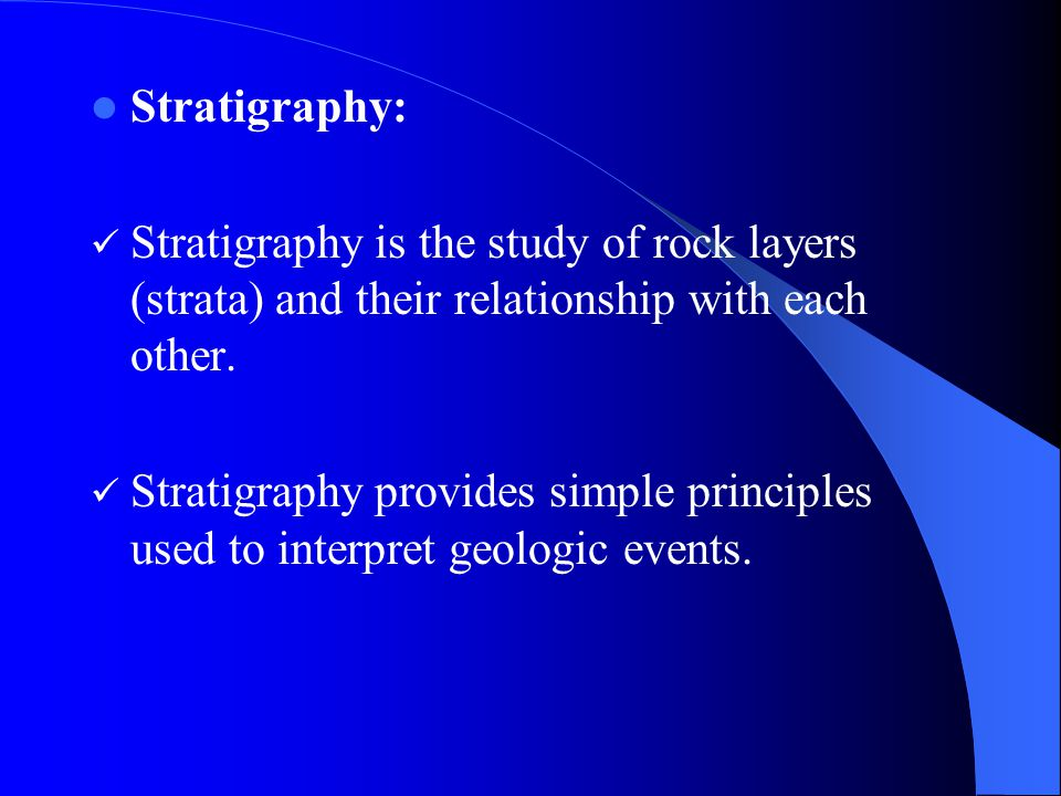 Stratigraphy: Stratigraphy is the study of rock layers (strata) and their relationship with each other.