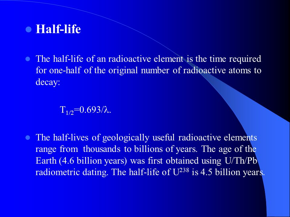 Half-life The half-life of an radioactive element is the time required for one-half of the original number of radioactive atoms to decay: