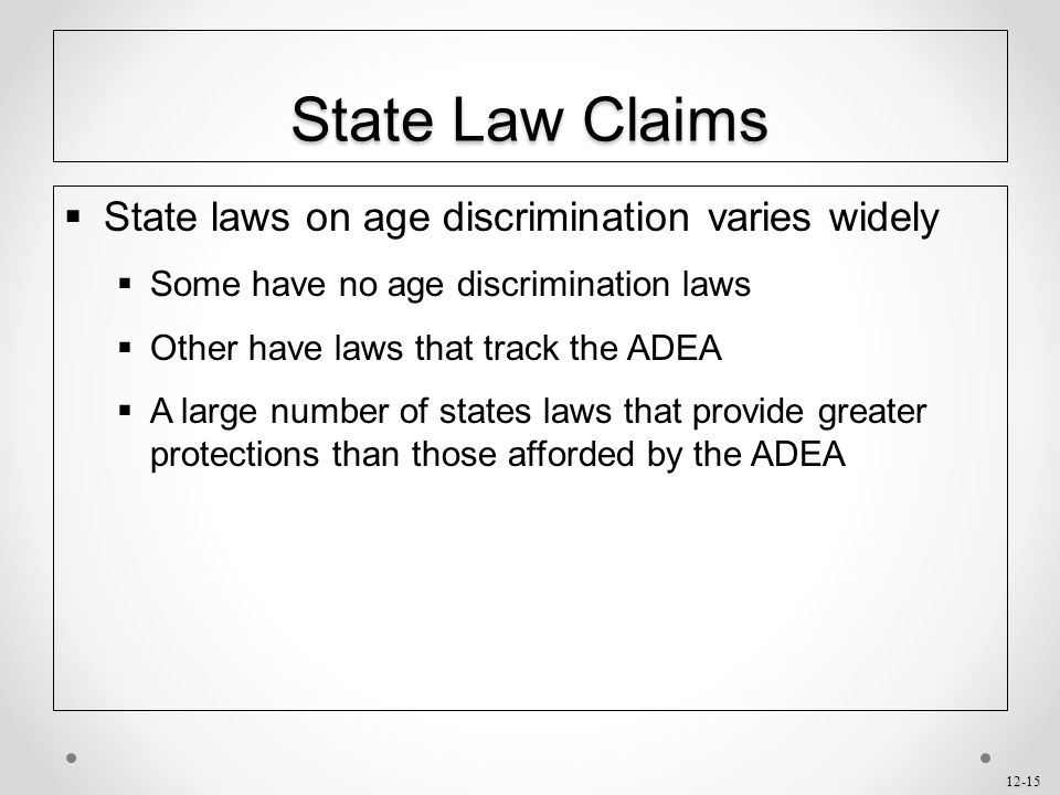 State Law Claims State laws on age discrimination varies widely