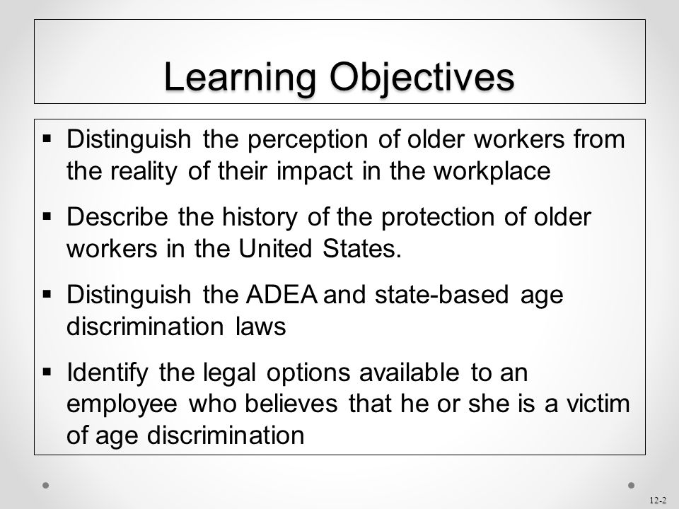 Learning Objectives Distinguish the perception of older workers from the reality of their impact in the workplace.