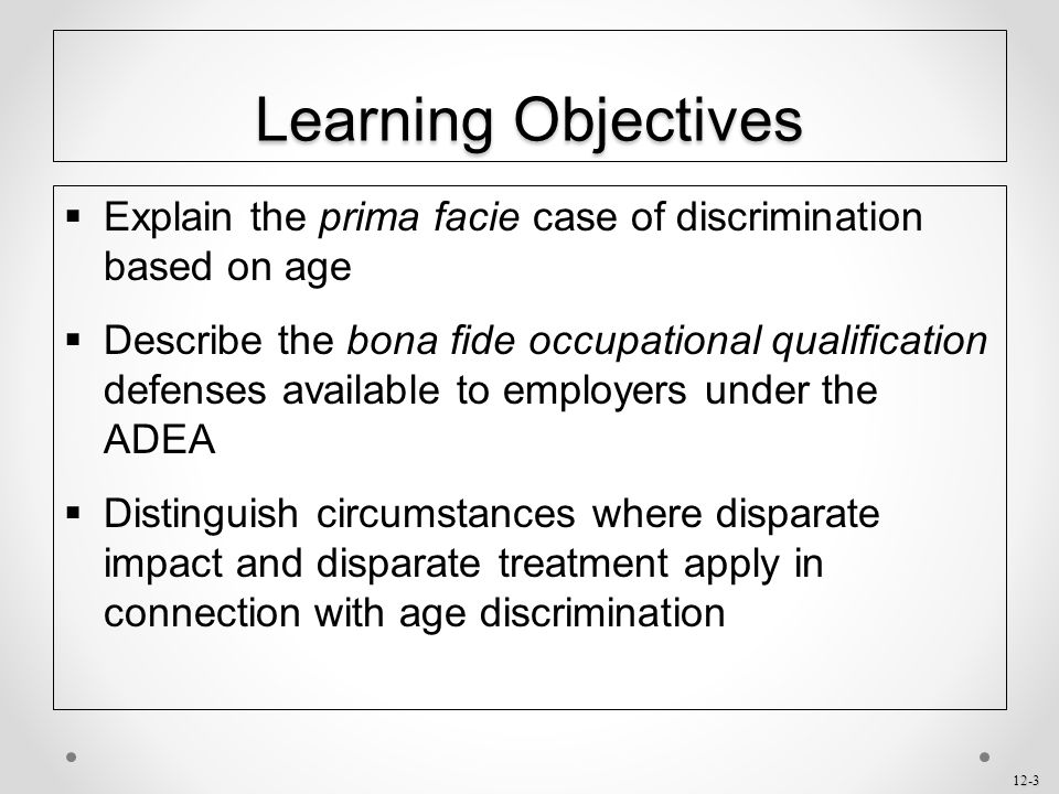 Learning Objectives Explain the prima facie case of discrimination based on age.