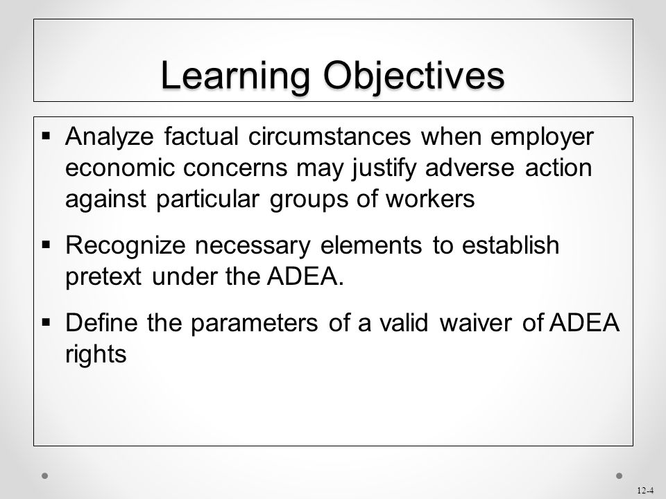 Learning Objectives Analyze factual circumstances when employer economic concerns may justify adverse action against particular groups of workers.