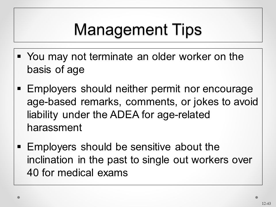 Management Tips You may not terminate an older worker on the basis of age.