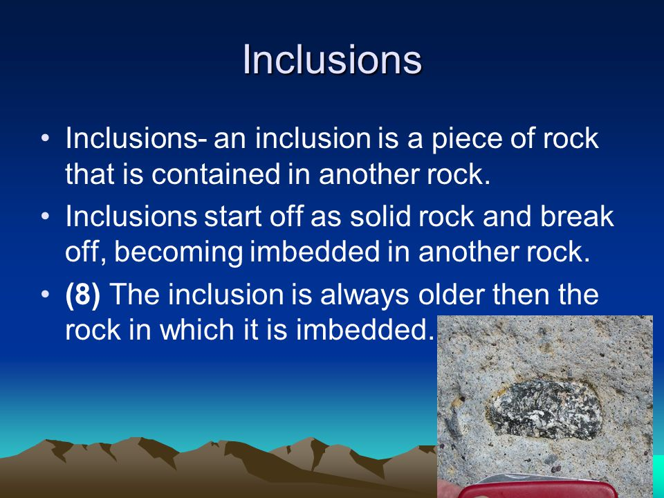 Inclusions Inclusions- an inclusion is a piece of rock that is contained in another rock.