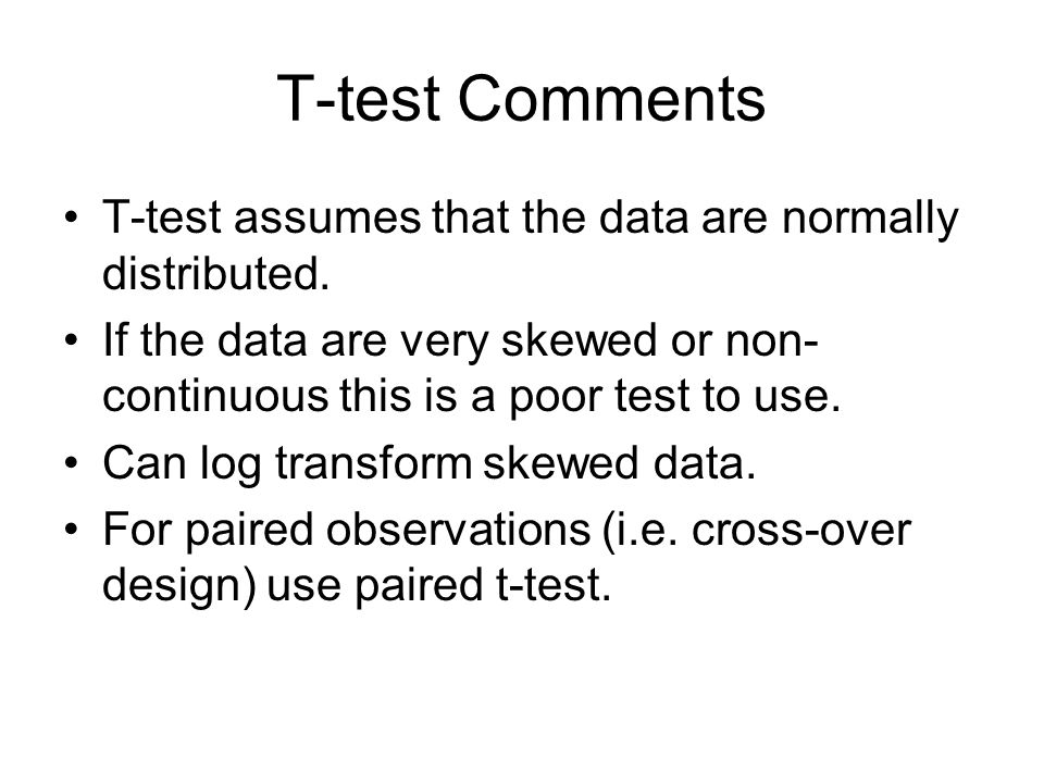 T-test Comments T-test assumes that the data are normally distributed.