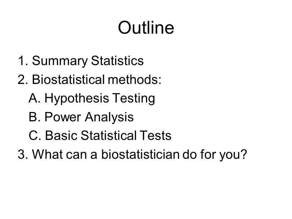 Outline 1. Summary Statistics 2. Biostatistical methods: