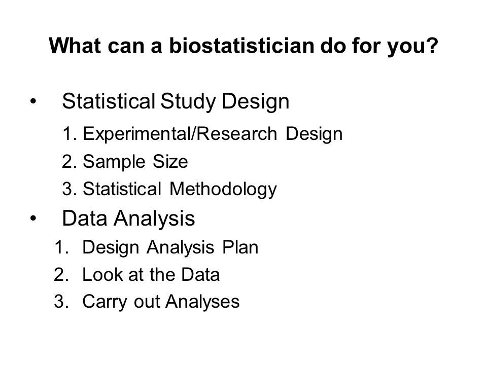 What can a biostatistician do for you