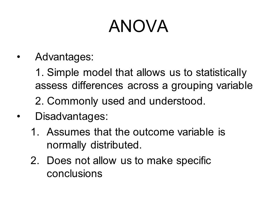 ANOVA Advantages: 1. Simple model that allows us to statistically assess differences across a grouping variable.