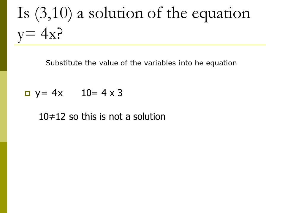 Is (3,10) a solution of the equation y= 4x