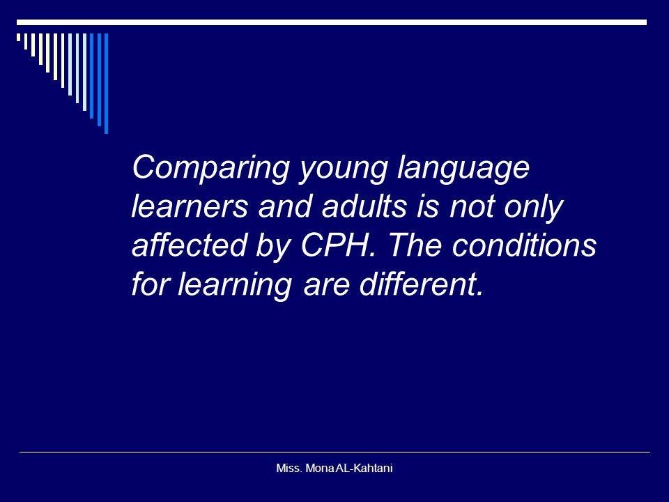 Comparing young language learners and adults is not only affected by CPH. The conditions for learning are different.