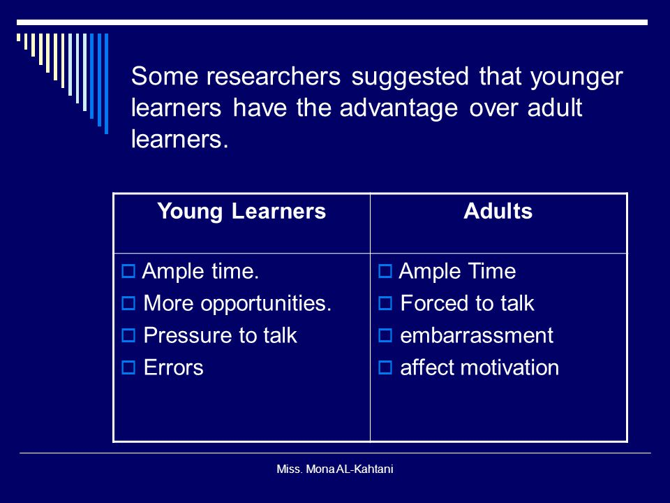Some researchers suggested that younger learners have the advantage over adult learners.