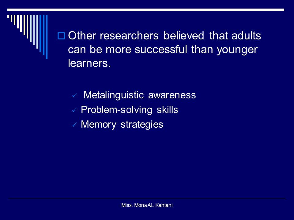 Other researchers believed that adults can be more successful than younger learners.