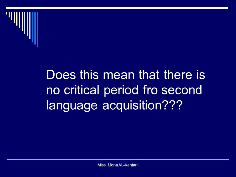 Does this mean that there is no critical period fro second language acquisition