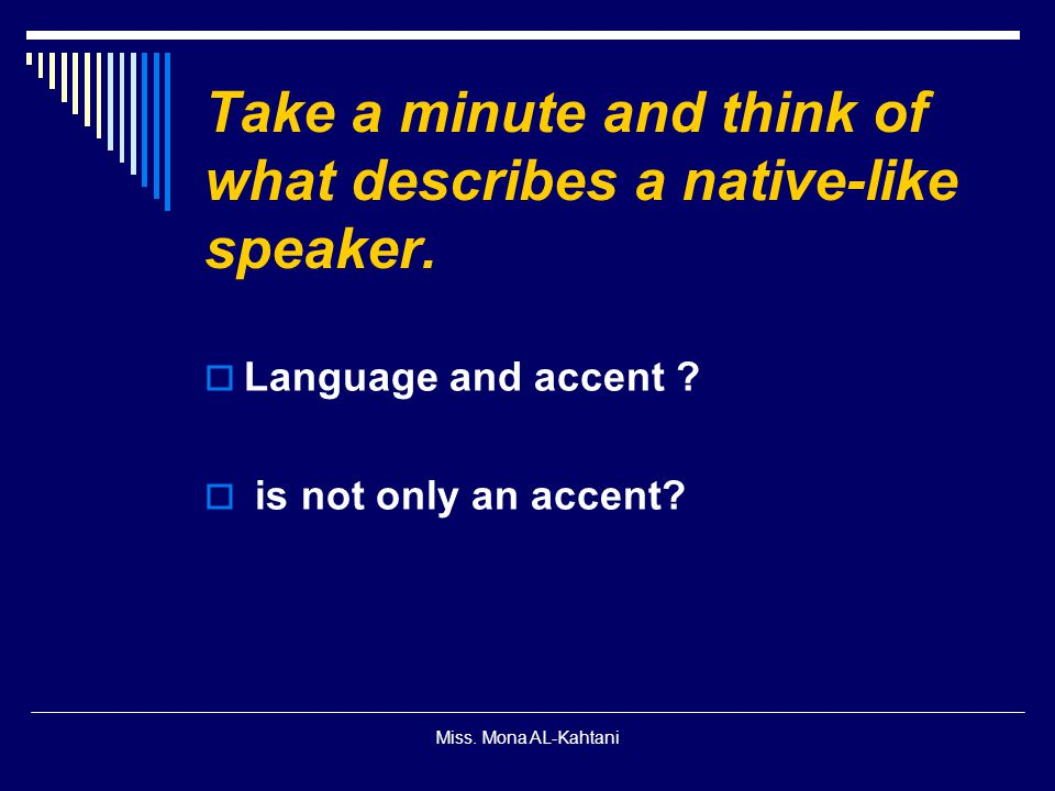 Take a minute and think of what describes a native-like speaker.
