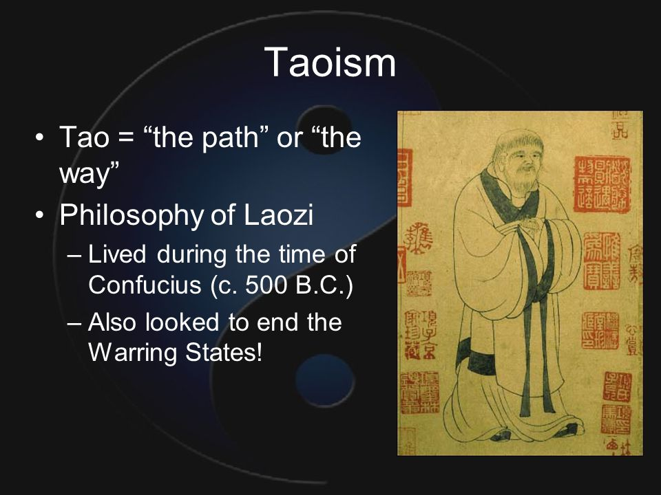 Taoism Tao = the path or the way Philosophy of Laozi