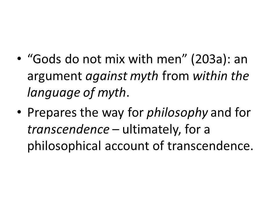 Gods do not mix with men (203a): an argument against myth from within the language of myth.
