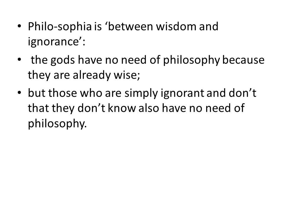 Philo-sophia is 'between wisdom and ignorance':
