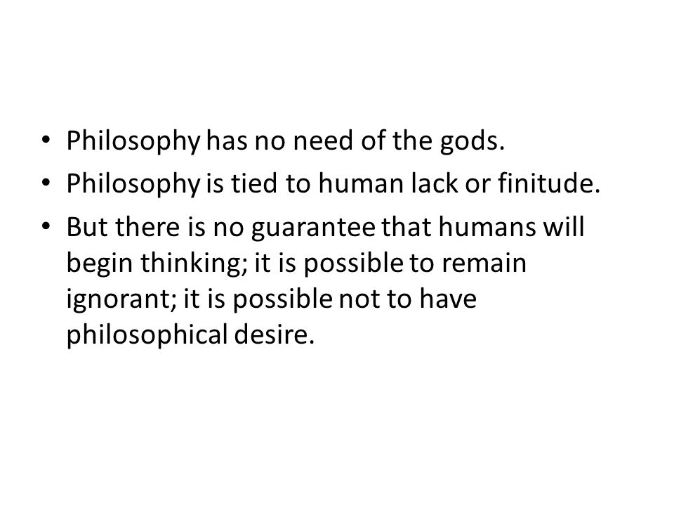 Philosophy has no need of the gods.