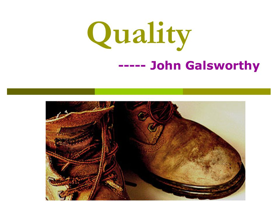 Quality ----- John Galsworthy