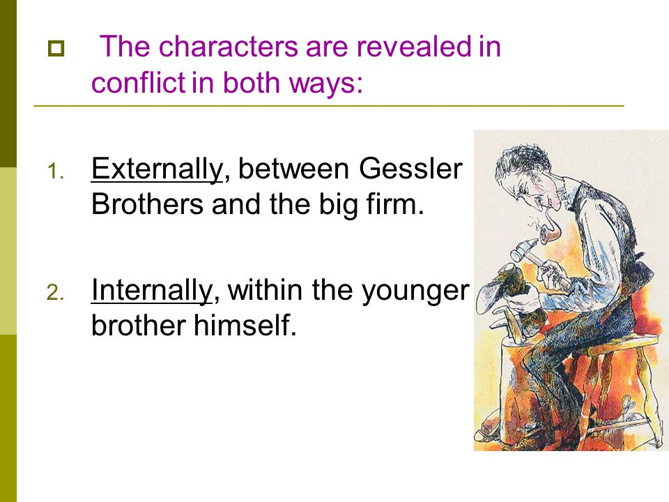 The characters are revealed in conflict in both ways:
