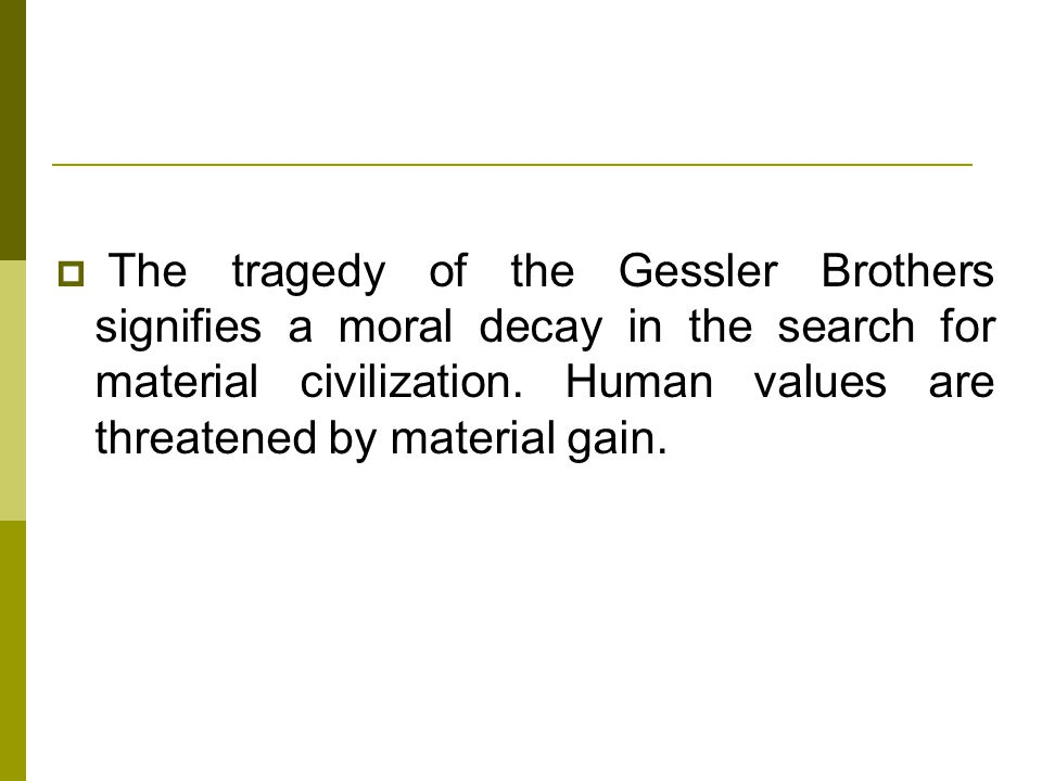 The tragedy of the Gessler Brothers signifies a moral decay in the search for material civilization.