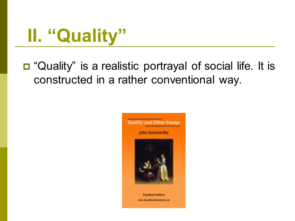 II. Quality Quality is a realistic portrayal of social life.