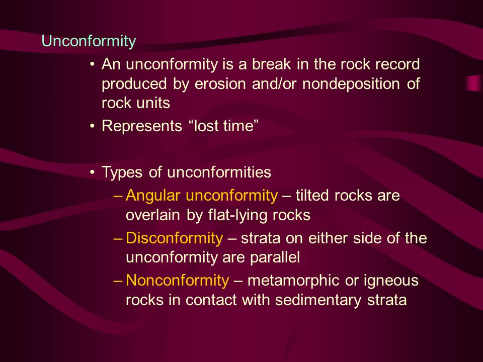 Unconformity An unconformity is a break in the rock record produced by erosion and/or nondeposition of rock units.