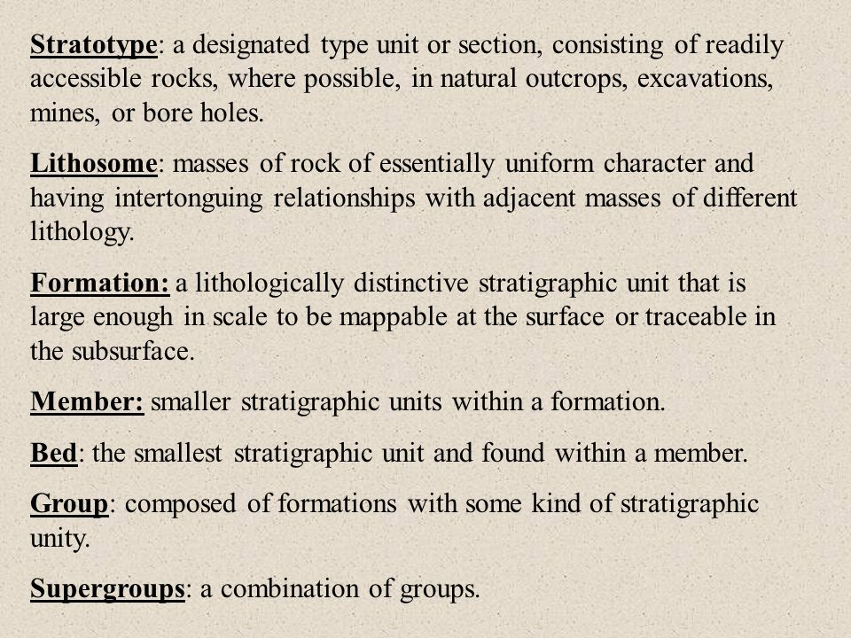 Stratotype: a designated type unit or section, consisting of readily accessible rocks, where possible, in natural outcrops, excavations, mines, or bore holes.