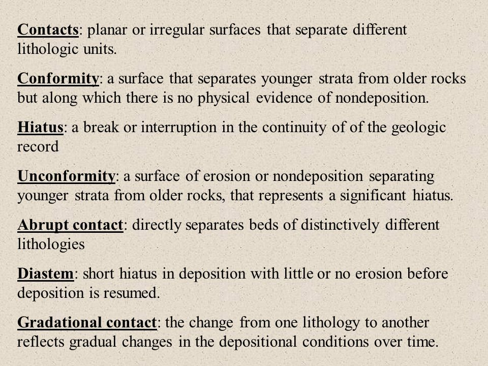 Contacts: planar or irregular surfaces that separate different lithologic units.