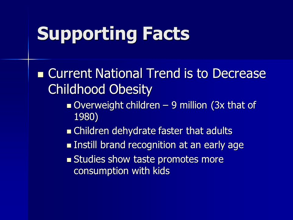 Supporting Facts Current National Trend is to Decrease Childhood Obesity. Overweight children – 9 million (3x that of 1980)