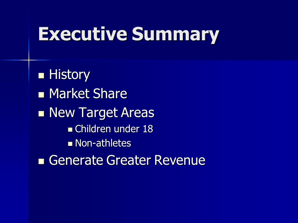 Executive Summary History Market Share New Target Areas