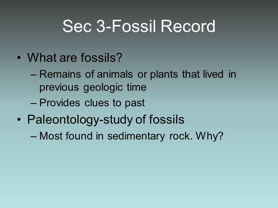 Sec 3-Fossil Record What are fossils Paleontology-study of fossils