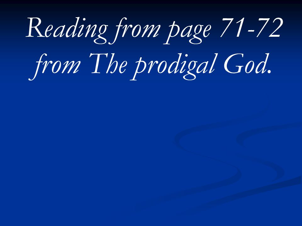 Reading from page 71-72 from The prodigal God.
