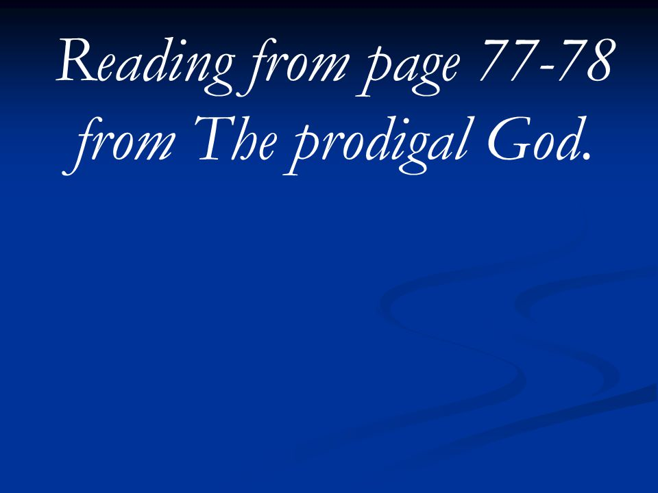 Reading from page 77-78 from The prodigal God.