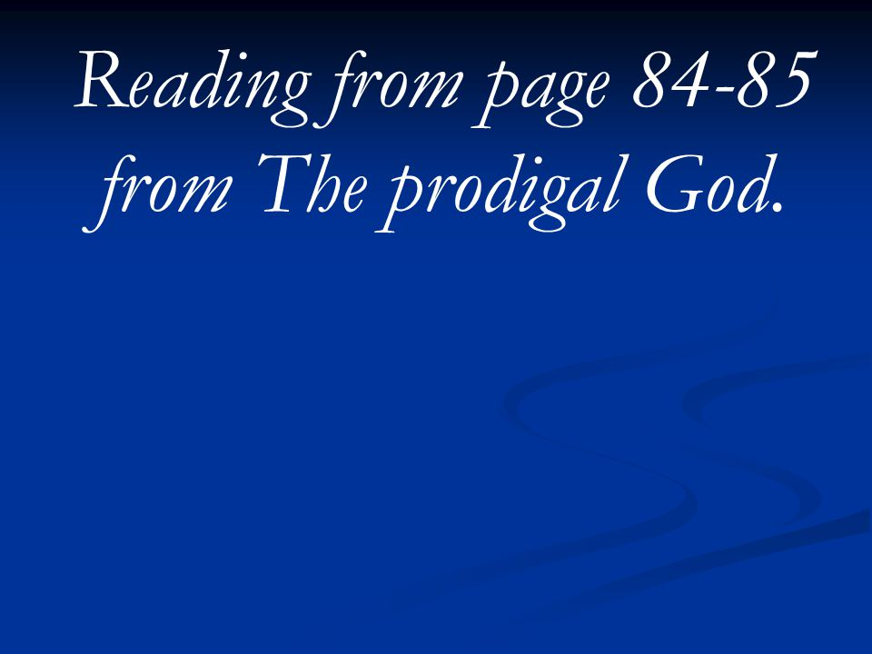 Reading from page 84-85 from The prodigal God.