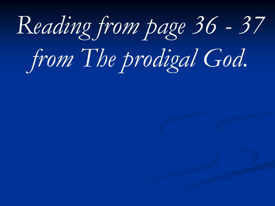 Reading from page 36 - 37 from The prodigal God.