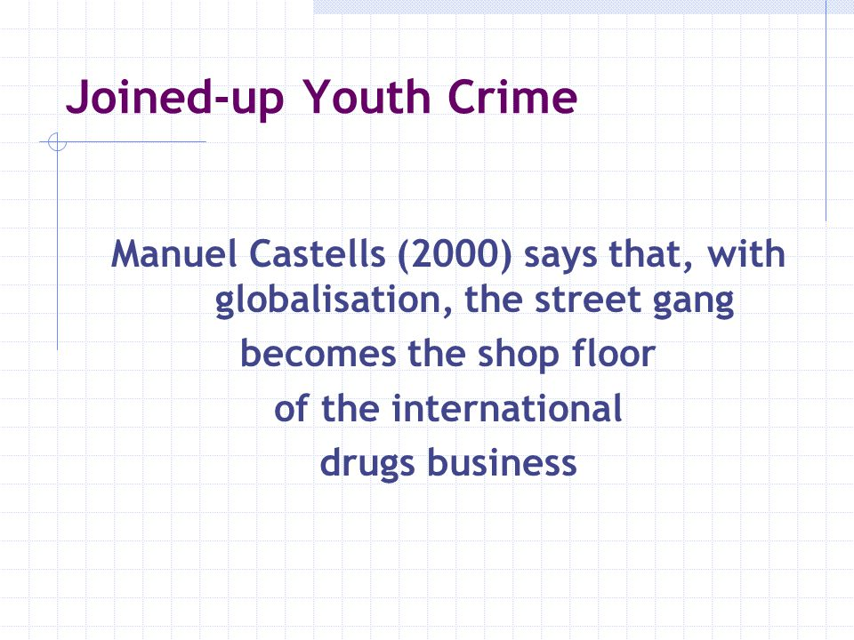 Manuel Castells (2000) says that, with globalisation, the street gang